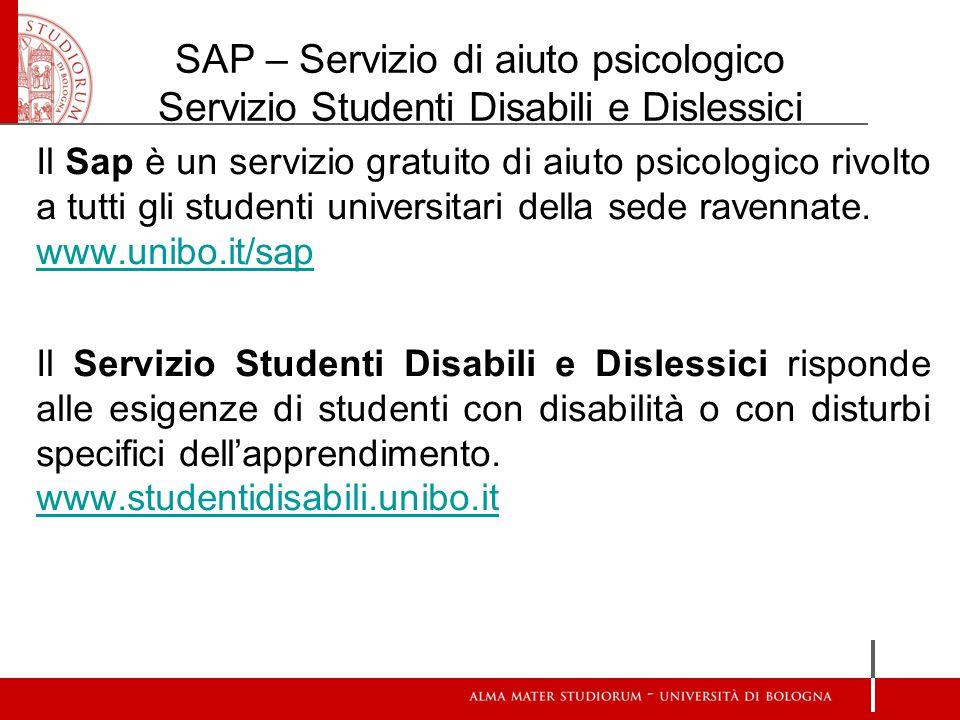 SAP – Servizio di aiuto psicologico Servizio Studenti Disabili e Dislessici Il Sap è un servizio gratuito di aiuto psicologico rivolto a tutti gli stu