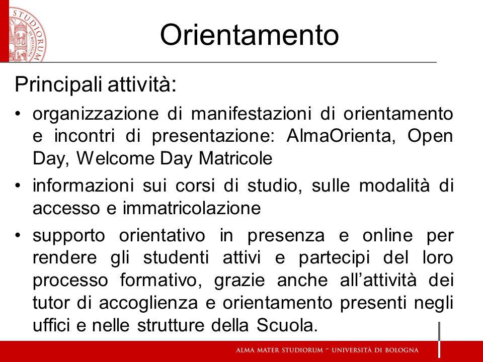 Orientamento Principali attività : organizzazione di manifestazioni di orientamento e incontri di presentazione: AlmaOrienta, Open Day, Welcome Day Ma