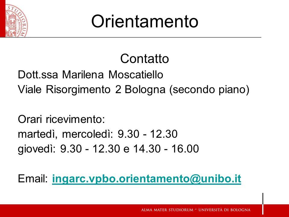 Orientamento Contatto Dott.ssa Marilena Moscatiello Viale Risorgimento 2 Bologna (secondo piano) Orari ricevimento: martedì, mercoledì: 9.30 - 12.30 g