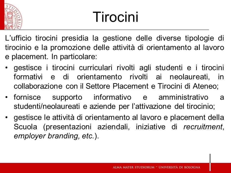 Tirocini L'ufficio tirocini presidia la gestione delle diverse tipologie di tirocinio e la promozione delle attività di orientamento al lavoro e place