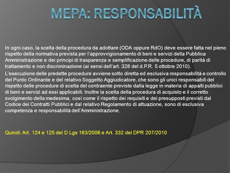 In ogni caso, la scelta della procedura da adottare (ODA oppure RdO) deve essere fatta nel pieno rispetto della normativa prevista per l'approvvigionamento di beni e servizi della Pubblica Amministrazione e dei principi di trasparenza e semplificazione delle procedure, di parità di trattamento e non discriminazione (ai sensi dell'art.