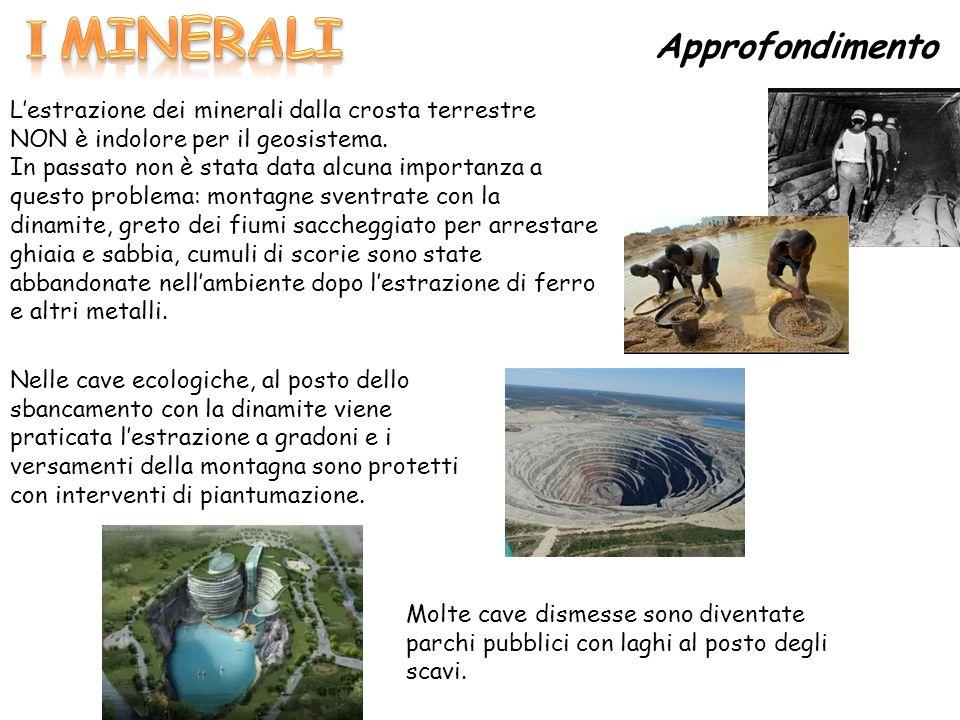 Approfondimento L'estrazione dei minerali dalla crosta terrestre NON è indolore per il geosistema.