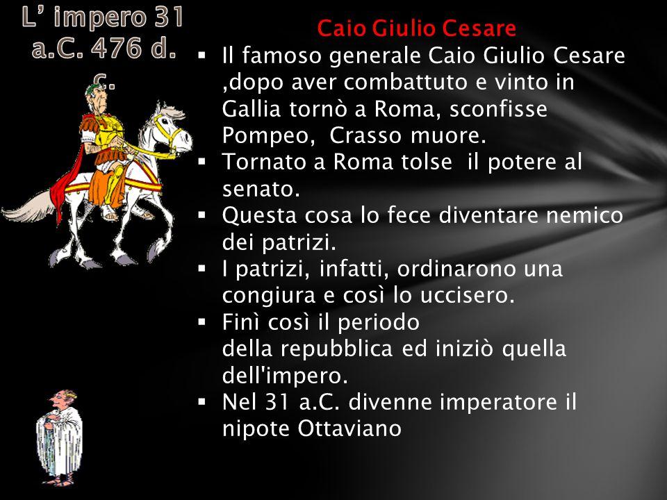 Caio Giulio Cesare  Il famoso generale Caio Giulio Cesare,dopo aver combattuto e vinto in Gallia tornò a Roma, sconfisse Pompeo, Crasso muore.  Torn