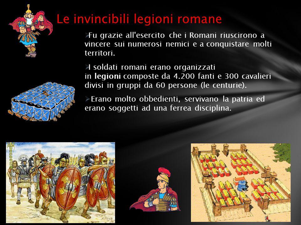  Fu grazie all'esercito che i Romani riuscirono a vincere sui numerosi nemici e a conquistare molti territori.  I soldati romani erano organizzati i