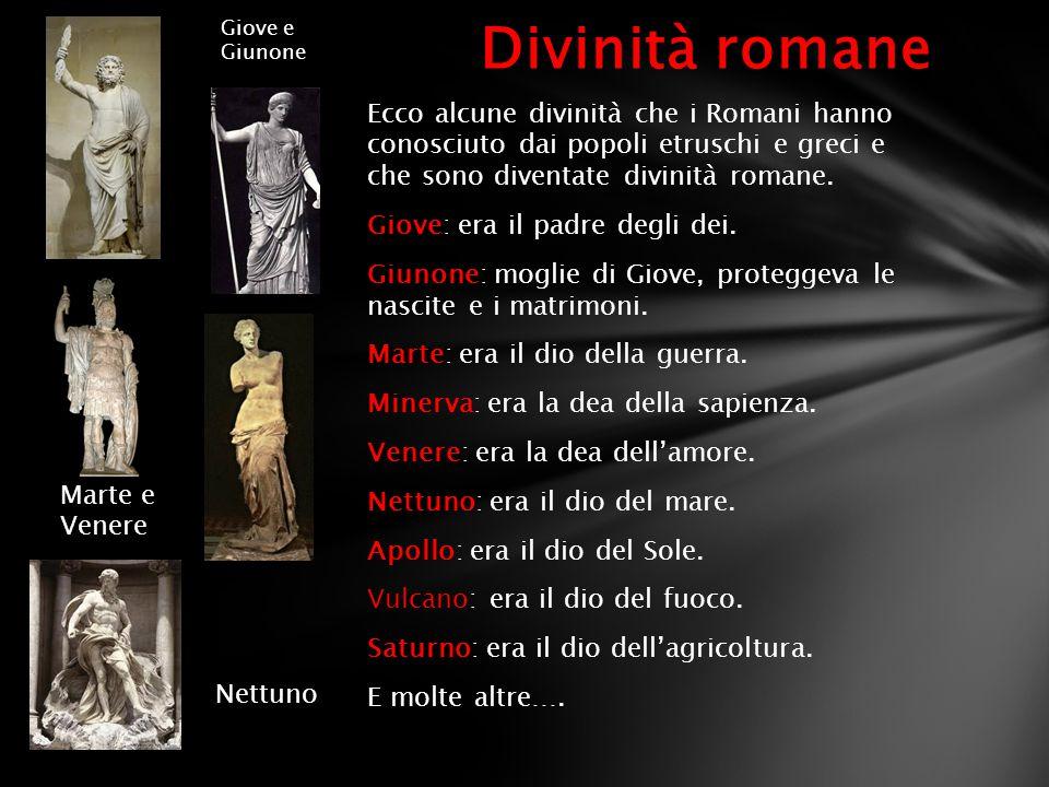 Ecco alcune divinità che i Romani hanno conosciuto dai popoli etruschi e greci e che sono diventate divinità romane. Giove: era il padre degli dei. Gi