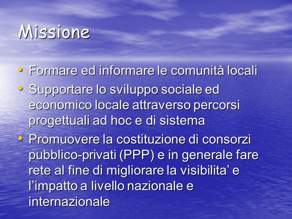 Missione Formare ed informare le comunità locali Formare ed informare le comunità locali Supportare lo sviluppo sociale ed economico locale attraverso