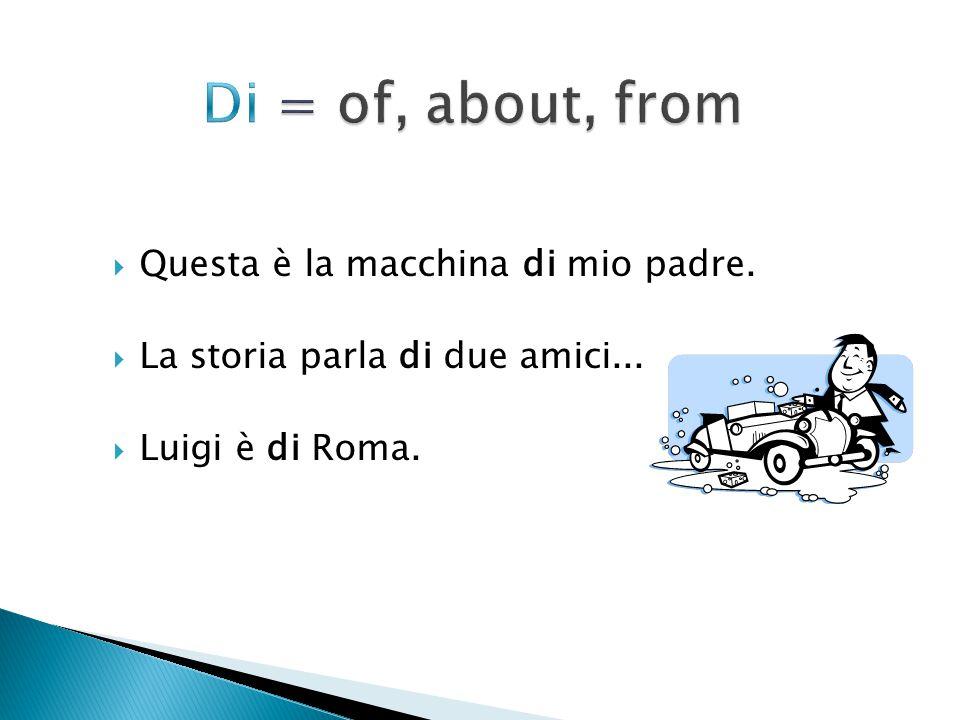  Questa è la macchina di mio padre.  La storia parla di due amici...  Luigi è di Roma.