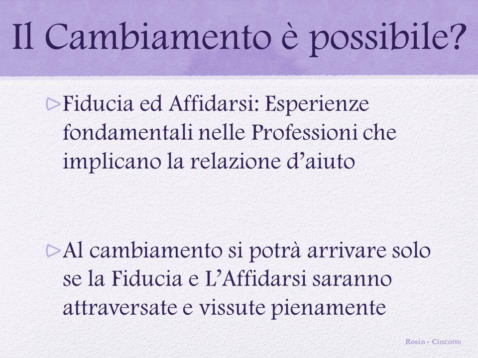 Il Cambiamento è possibile?  Fiducia ed Affidarsi: Esperienze fondamentali nelle Professioni che implicano la relazione d'aiuto  Al cambiamento si p