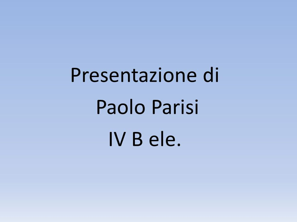 Presentazione di Paolo Parisi IV B ele.