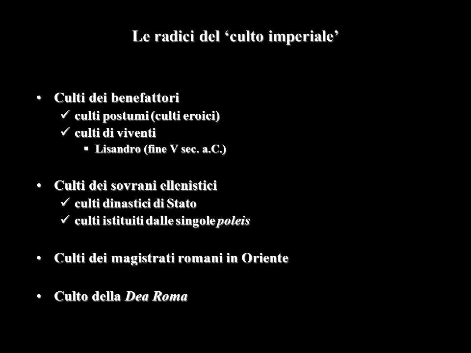 Le radici del 'culto imperiale' Culti dei benefattoriCulti dei benefattori culti postumi (culti eroici) culti postumi (culti eroici) culti di viventi culti di viventi  Lisandro (fine V sec.