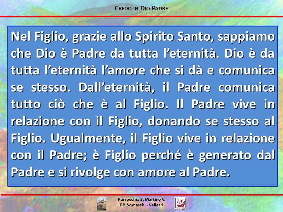 C REDO IN D IO P ADRE Parrocchia S. Martino V. PP. Somaschi - Velletri Nel Figlio, grazie allo Spirito Santo, sappiamo che Dio è Padre da tutta l'eter