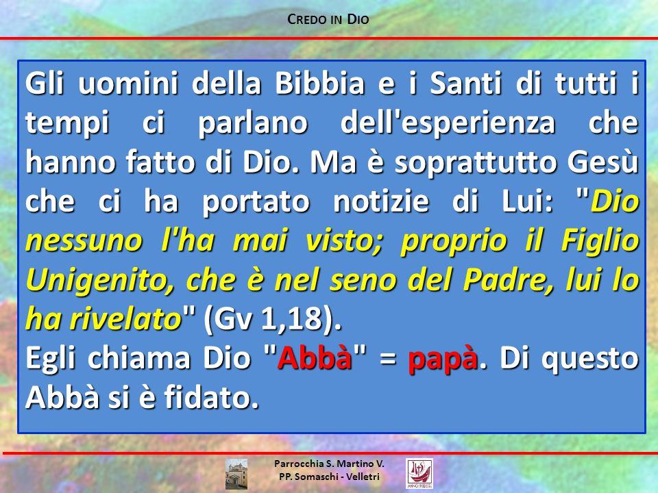 C REDO IN D IO Parrocchia S. Martino V. PP. Somaschi - Velletri Gli uomini della Bibbia e i Santi di tutti i tempi ci parlano dell'esperienza che hann