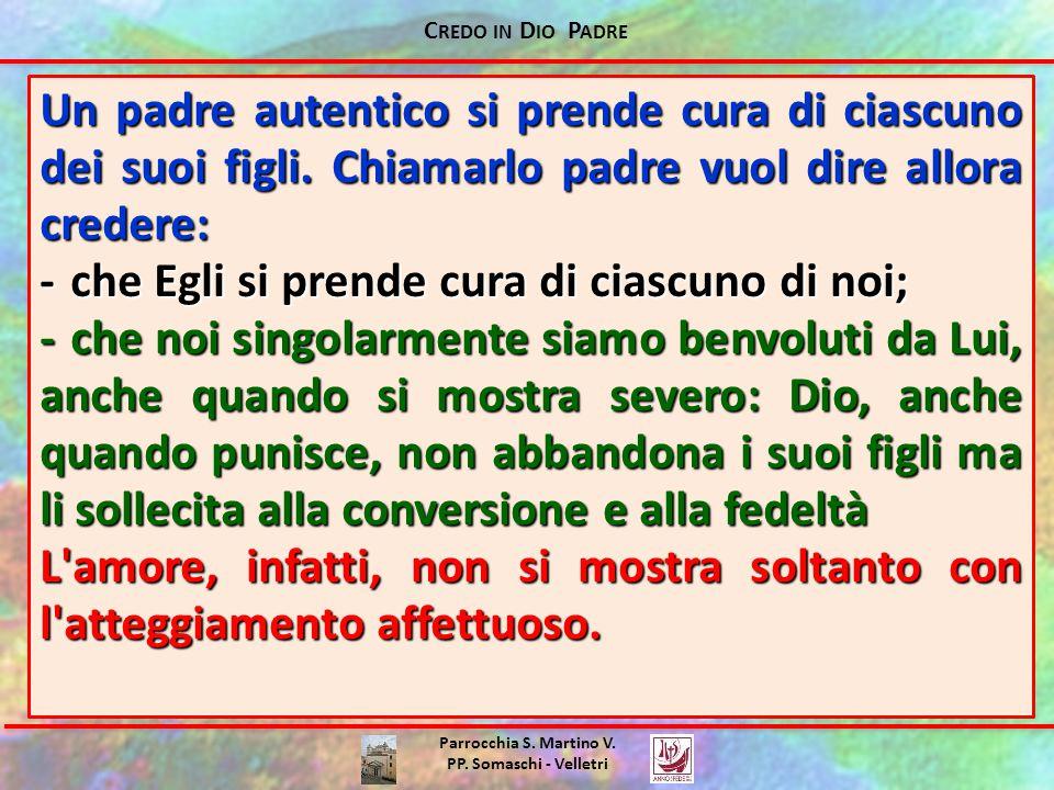 C REDO IN D IO P ADRE Parrocchia S. Martino V. PP. Somaschi - Velletri Un padre autentico si prende cura di ciascuno dei suoi figli. Chiamarlo padre v