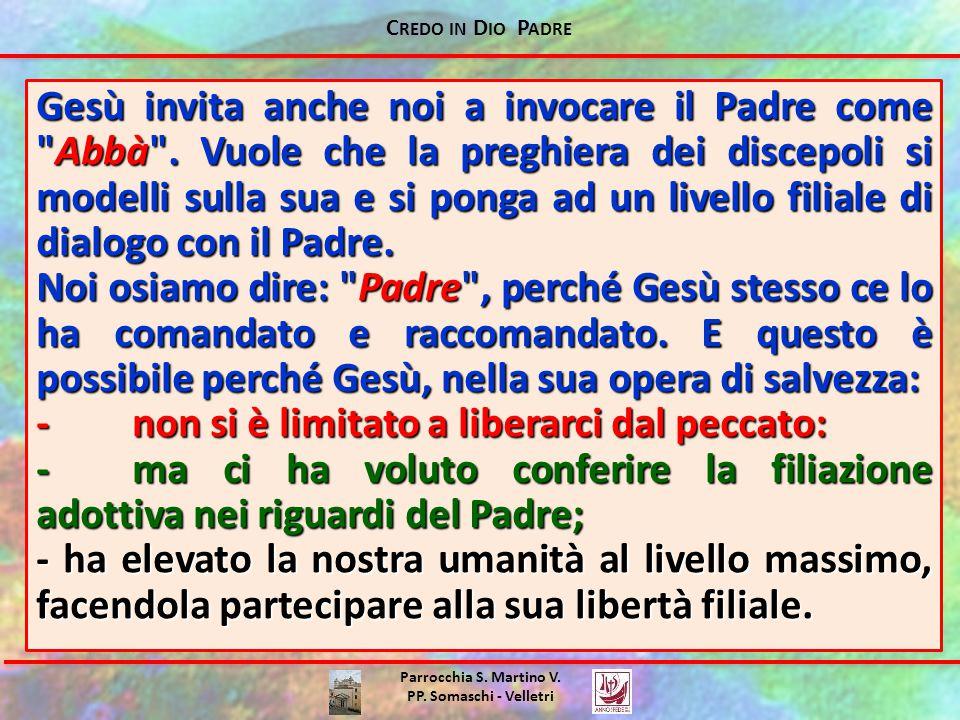 C REDO IN D IO P ADRE Parrocchia S. Martino V. PP. Somaschi - Velletri Gesù invita anche noi a invocare il Padre come