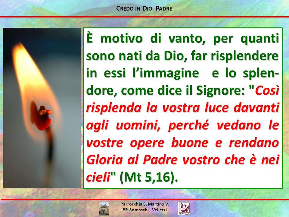C REDO IN D IO P ADRE Parrocchia S. Martino V. PP. Somaschi - Velletri È motivo di vanto, per quanti sono nati da Dio, far risplendere in essi l'immag