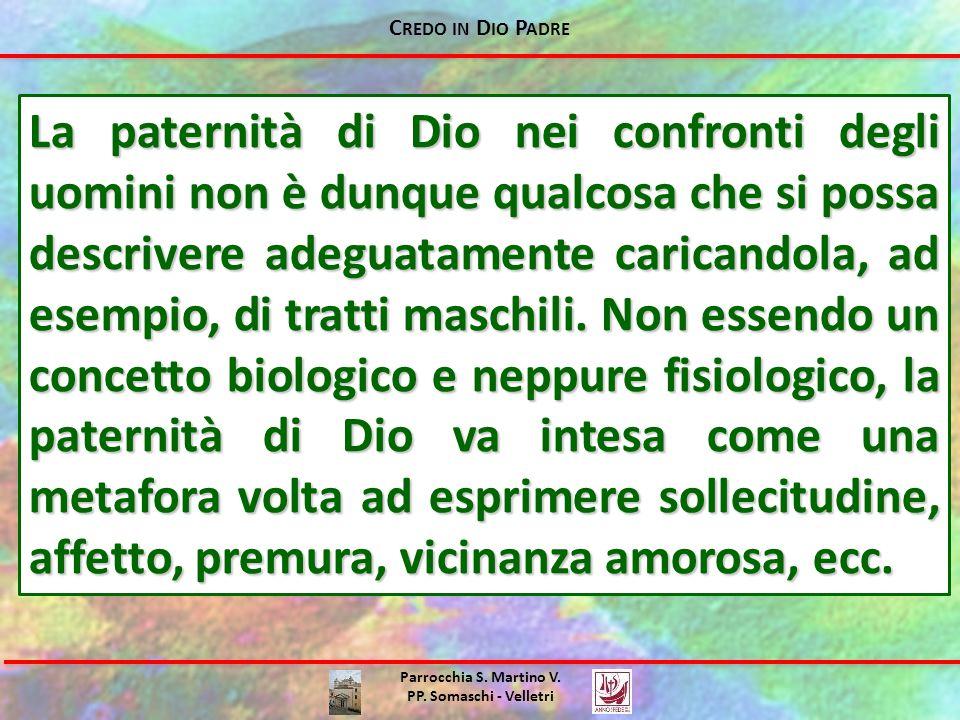 C REDO IN D IO P ADRE Parrocchia S. Martino V. PP. Somaschi - Velletri La paternità di Dio nei confronti degli uomini non è dunque qualcosa che si pos