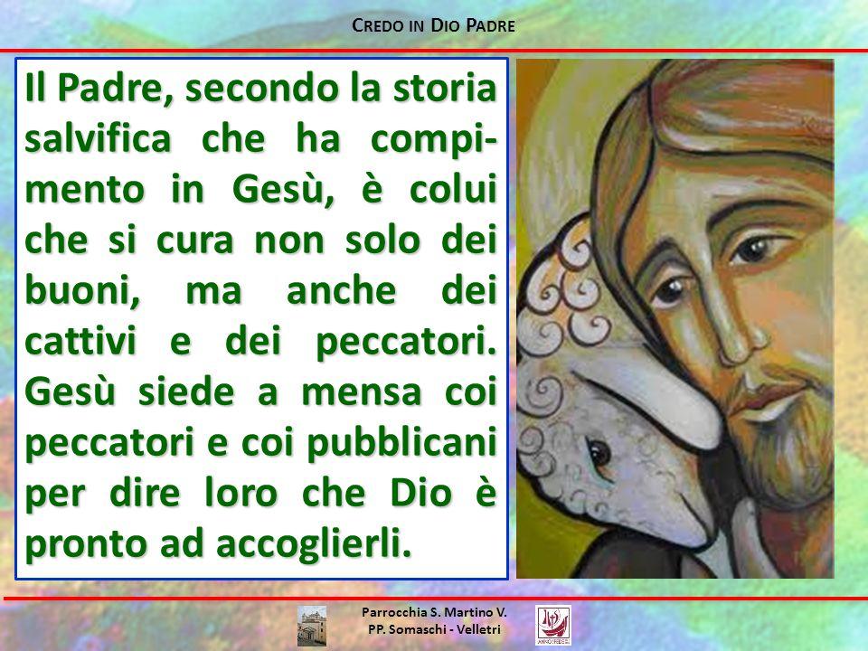 C REDO IN D IO P ADRE Parrocchia S. Martino V. PP. Somaschi - Velletri Il Padre, secondo la storia salvifica che ha compi- mento in Gesù, è colui che