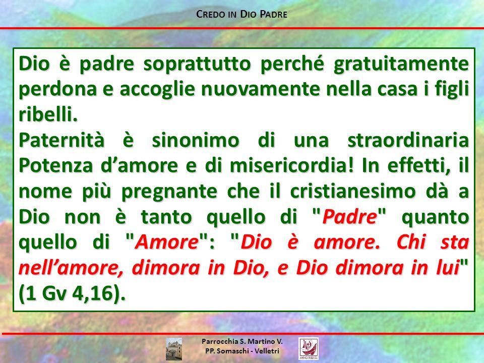 C REDO IN D IO P ADRE Parrocchia S. Martino V. PP. Somaschi - Velletri Dio è padre soprattutto perché gratuitamente perdona e accoglie nuovamente nell