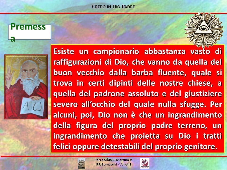 C REDO IN D IO P ADRE Parrocchia S. Martino V. PP. Somaschi - Velletri Premess a Esiste un campionario abbastanza vasto di raffigurazioni di Dio, che