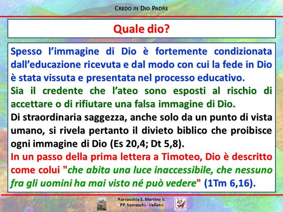 C REDO IN D IO P ADRE Parrocchia S. Martino V. PP. Somaschi - Velletri Quale dio? Spesso l'immagine di Dio è fortemente condizionata dall'educazione r
