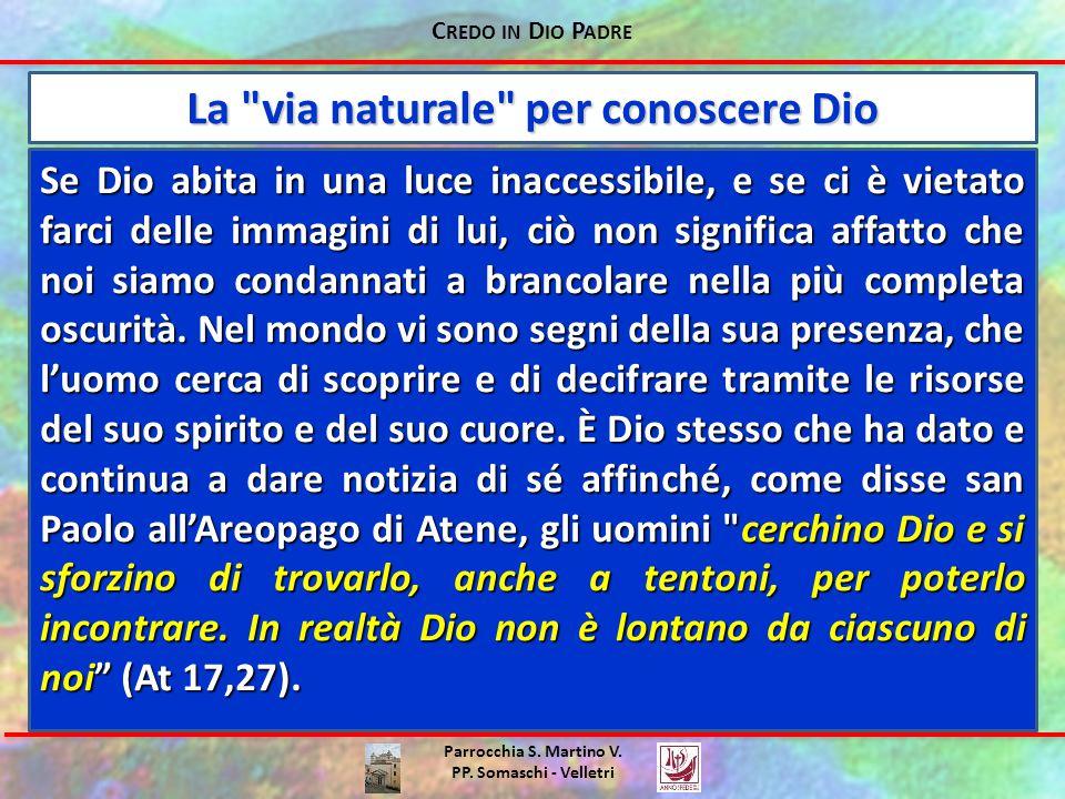 C REDO IN D IO P ADRE Parrocchia S. Martino V. PP. Somaschi - Velletri Se Dio abita in una luce inaccessibile, e se ci è vietato farci delle immagini