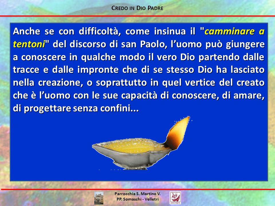 C REDO IN D IO P ADRE Parrocchia S. Martino V. PP. Somaschi - Velletri Anche se con difficoltà, come insinua il