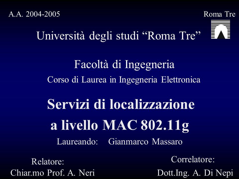 """A.A. 2004-2005 Roma Tre Università degli studi """"Roma Tre"""" Facoltà di Ingegneria Corso di Laurea in Ingegneria Elettronica Servizi di localizzazione a"""