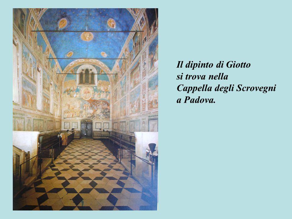 Il dipinto di Giotto si trova nella Cappella degli Scrovegni a Padova.