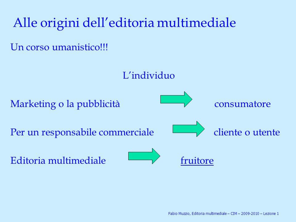 Alle origini dell'editoria multimediale Un corso umanistico!!! L'individuo Marketing o la pubblicità consumatore Per un responsabile commerciale clien