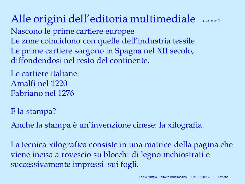 Alle origini dell'editoria multimediale Lezione 1 Nascono le prime cartiere europee Le zone coincidono con quelle dell'industria tessile Le prime cart