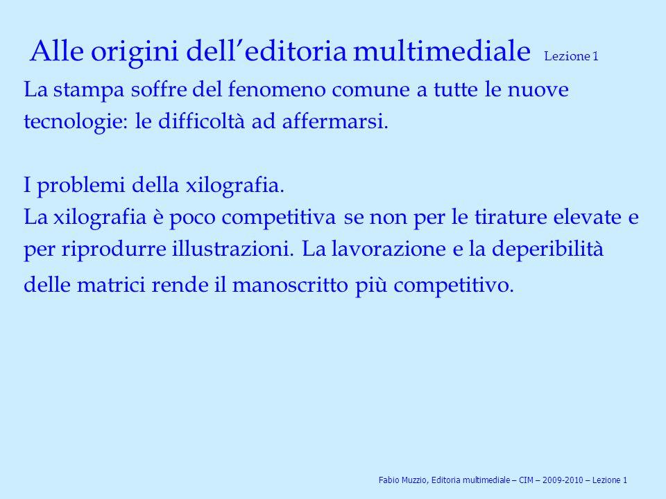 Alle origini dell'editoria multimediale Lezione 1 La stampa soffre del fenomeno comune a tutte le nuove tecnologie: le difficoltà ad affermarsi. I pro