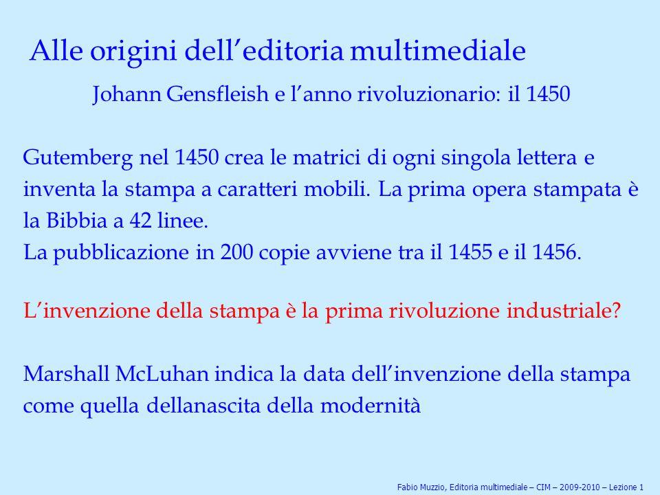 Alle origini dell'editoria multimediale Johann Gensfleish e l'anno rivoluzionario: il 1450 Gutemberg nel 1450 crea le matrici di ogni singola lettera