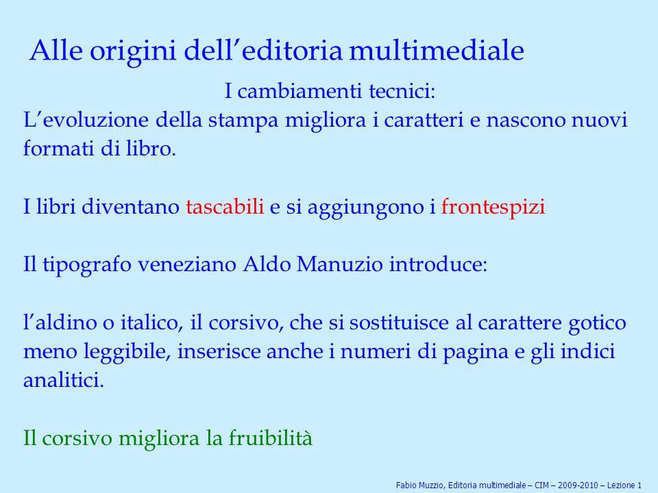 Alle origini dell'editoria multimediale I cambiamenti tecnici: L'evoluzione della stampa migliora i caratteri e nascono nuovi formati di libro. I libr
