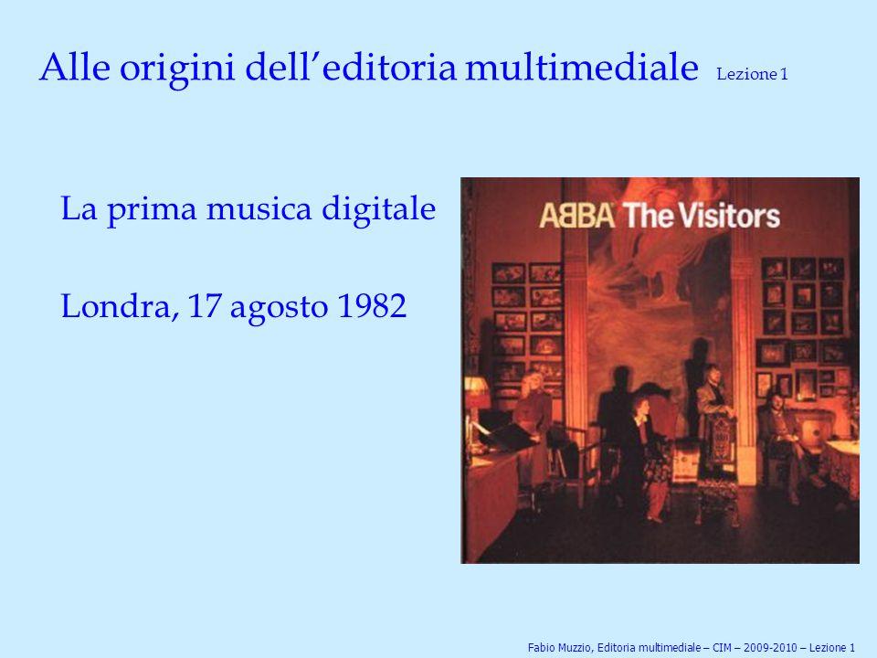Alle origini dell'editoria multimediale Lezione 1 La prima musica digitale Londra, 17 agosto 1982 Fabio Muzzio, Editoria multimediale – CIM – 2009-201