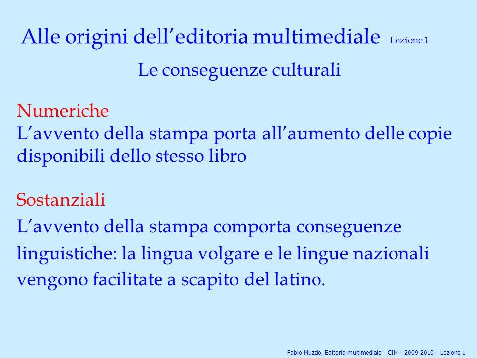 Alle origini dell'editoria multimediale Lezione 1 Le conseguenze culturali Numeriche L'avvento della stampa porta all'aumento delle copie disponibili