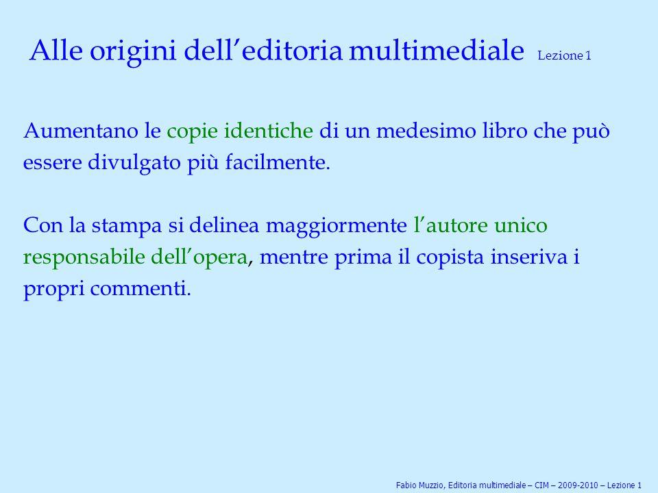 Alle origini dell'editoria multimediale Lezione 1 Aumentano le copie identiche di un medesimo libro che può essere divulgato più facilmente. Con la st
