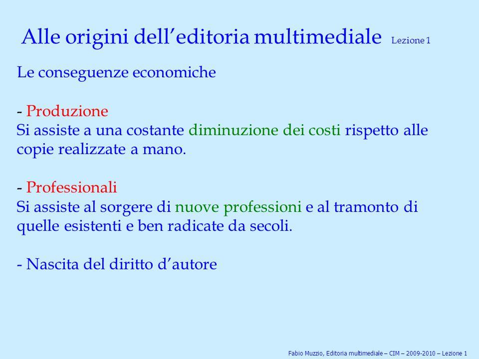Alle origini dell'editoria multimediale Lezione 1 Le conseguenze economiche - Produzione Si assiste a una costante diminuzione dei costi rispetto alle