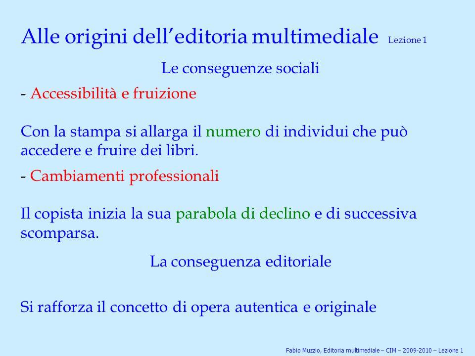 Alle origini dell'editoria multimediale Lezione 1 Le conseguenze sociali - Accessibilità e fruizione Con la stampa si allarga il numero di individui c