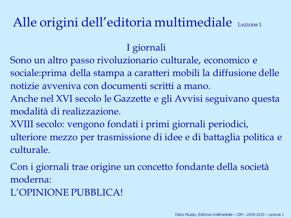 Alle origini dell'editoria multimediale Lezione 1 I giornali Sono un altro passo rivoluzionario culturale, economico e sociale:prima della stampa a ca