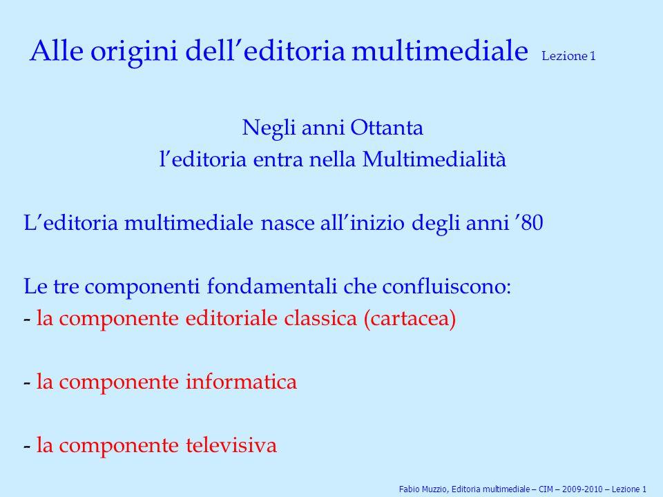 Alle origini dell'editoria multimediale Lezione 1 Negli anni Ottanta l'editoria entra nella Multimedialità L'editoria multimediale nasce all'inizio de