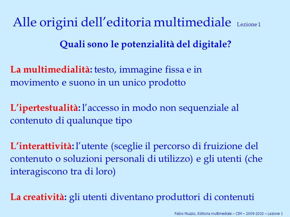 Alle origini dell'editoria multimediale Lezione 1 Quali sono le potenzialità del digitale? La multimedialità: testo, immagine fissa e in movimento e s