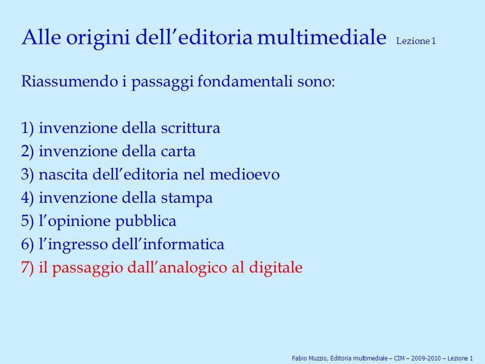 Alle origini dell'editoria multimediale Lezione 1 Riassumendo i passaggi fondamentali sono: 1) invenzione della scrittura 2) invenzione della carta 3)