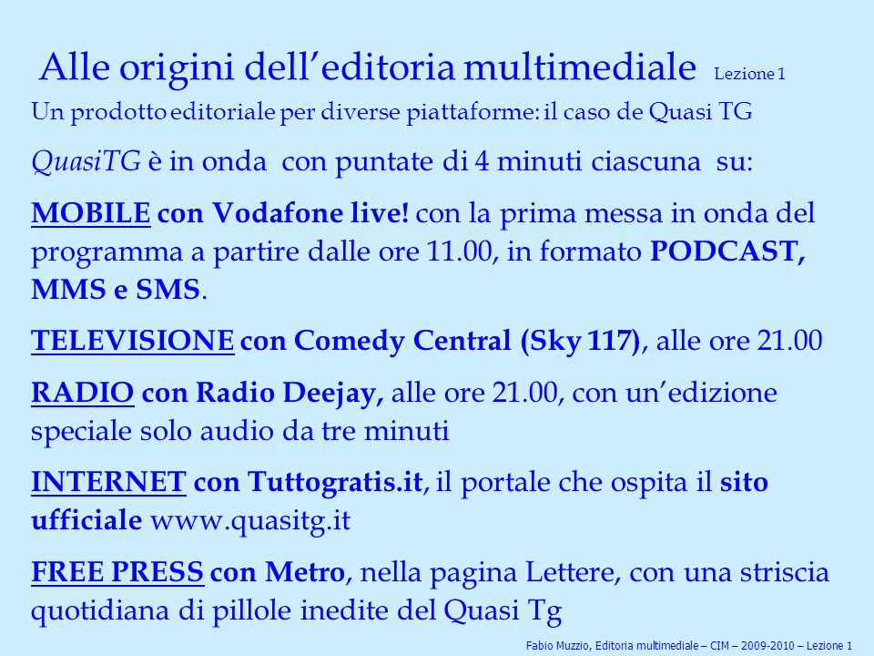 Alle origini dell'editoria multimediale Lezione 1 Un prodotto editoriale per diverse piattaforme: il caso de Quasi TG QuasiTG è in onda con puntate di