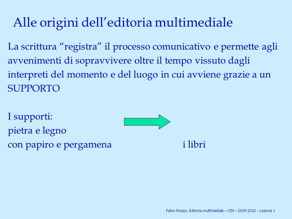 """Alle origini dell'editoria multimediale La scrittura """"registra"""" il processo comunicativo e permette agli avvenimenti di sopravvivere oltre il tempo vi"""