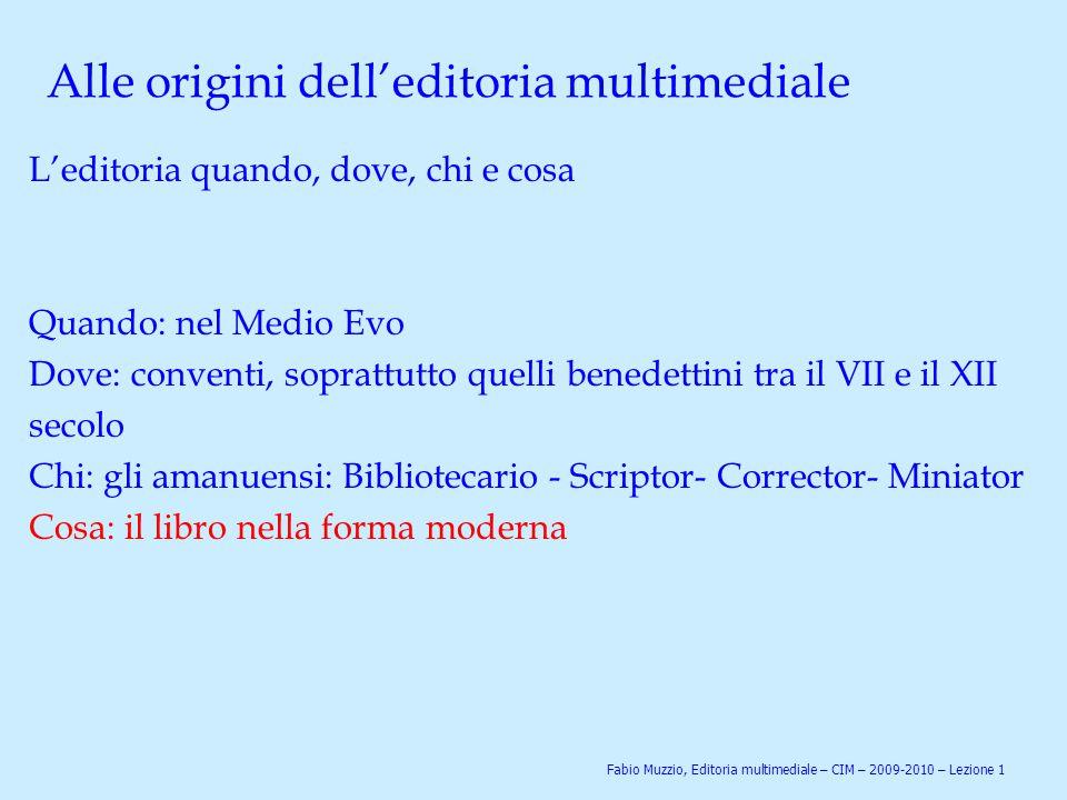 Alle origini dell'editoria multimediale Libri… Testi religiosi, in particolare la Bibbia e i Vangeli Quali sono i materiali.