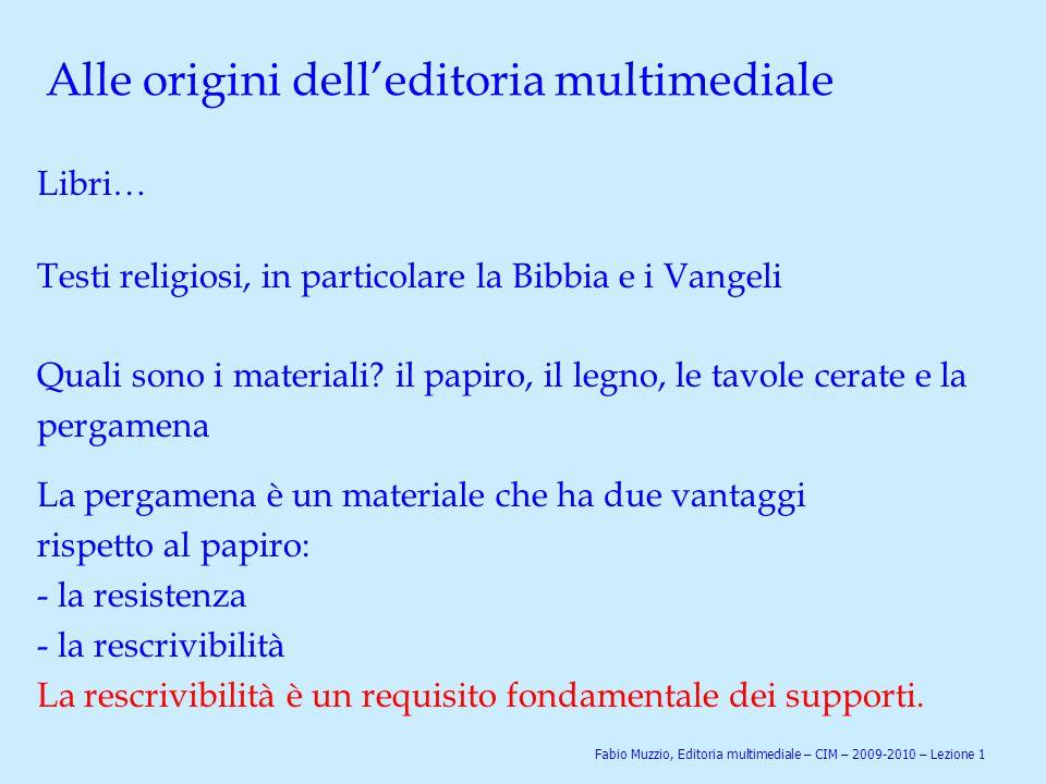 Alle origini dell'editoria multimediale Libri… Testi religiosi, in particolare la Bibbia e i Vangeli Quali sono i materiali? il papiro, il legno, le t