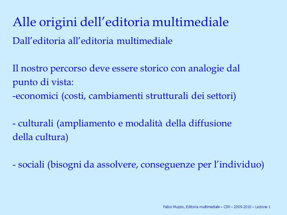 Alle origini dell'editoria multimediale Dall'editoria all'editoria multimediale Il nostro percorso deve essere storico con analogie dal punto di vista