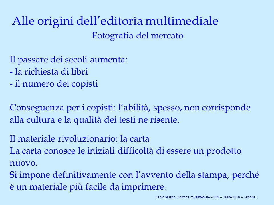 Alle origini dell'editoria multimediale La carta L'invenzione risale al I secolo d.C.