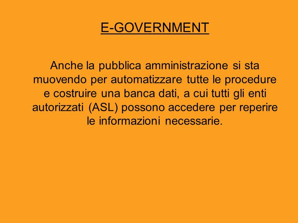 E-GOVERNMENT Anche la pubblica amministrazione si sta muovendo per automatizzare tutte le procedure e costruire una banca dati, a cui tutti gli enti a