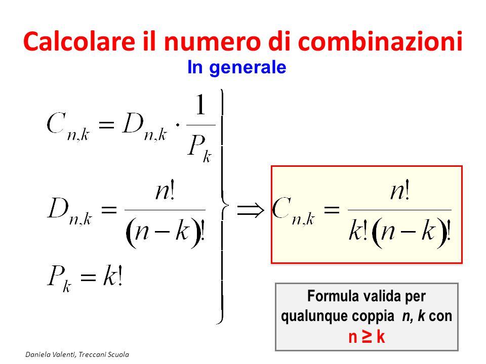 Calcolare il numero di combinazioni Daniela Valenti, Treccani Scuola 6 In generale Formula valida per qualunque coppia n, k con n ≥ k